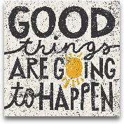 Good Things Are Goin...<span>Good Things Are Going To Happen - 12x12</span>