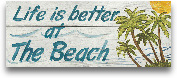 Life Is Better At Th...<span>Life Is Better At The Beach - In Color 20x8</span>